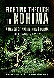 Fighting Through to Kohima: A Memoir of War in India and Burma