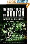 Fighting Through to Kohima: A Memoir...