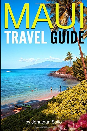 Maui Travel Guide: Experience the Best Places to Stay, Eat, Drink, Hike, Bike, Beach, Surf, (Snorkel Flessibile)