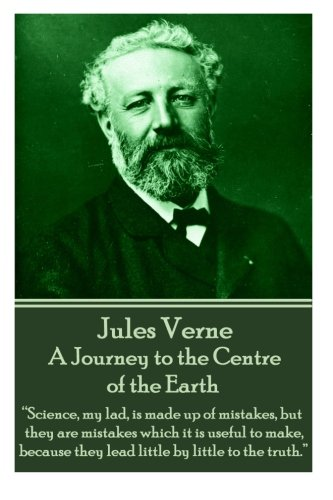 "Jules Verne - A Journey to the Centre of the Earth: ""Science, my lad, is made up of mistakes, but they are mistakes which it is useful to make, because they lead little by little to the truth."""