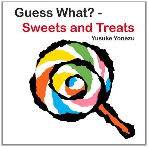 Guess What?--Sweets and Treats (Yonezu, Guess What?, Board Books) por Yusuke Yonezu