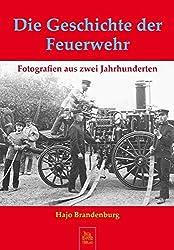 Die Geschichte der Feuerwehr: Fotografien aus zwei Jahrhunderten