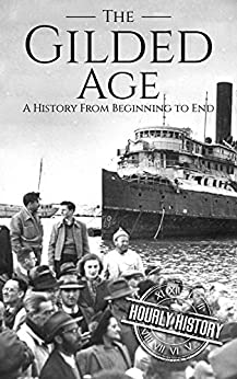 The Gilded Age: A History From Beginning to End (English Edition) par [History, Hourly]