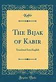 The Bijak of Kabir: Translated Into English (Classic Reprint)