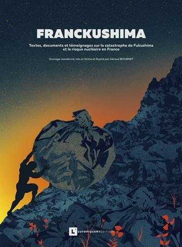 Franckushima : Textes, documents et témoignages sur la catastrophe de Fukushima et le risque nucléaire en france