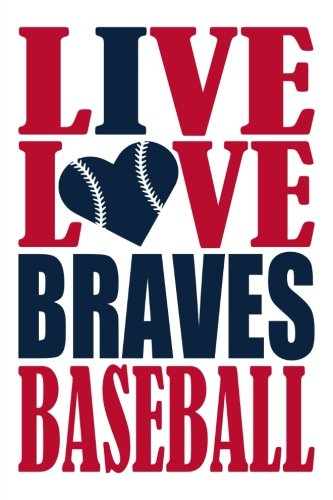 Live Love Braves Baseball Journal: A lined notebook for the Atlanta Braves fan, 6x9 inches, 200 pages. Live Love Baseball in red and I Heart Braves in blue. (Sports Fan Journals) por WriteDrawDesign