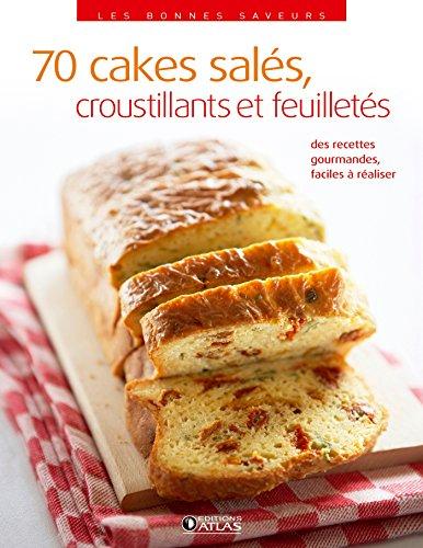 70 cakes salés, croustillants et feuilletés: 70 recettes gourmandes faciles à réaliser