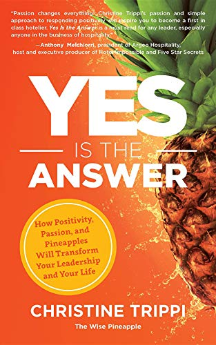 Yes Is the Answer: How Positivity, Passion, and Pineapples Will Transform Your Leadership and Your Life (English Edition)