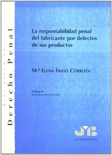 La responsabilidad penal del fabricante por defectos de sus productos (Biblioteca de Derecho Penal) por MARIA ELENA IÑIGO CORROZA