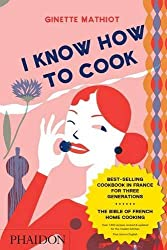 I Know How to Cook by Ginette Mathiot (2009-09-24)