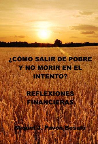 ¿Cómo salir de pobre y no morir en el intento? - Reflexiones financieras por Miquel J. Pavón Besalú
