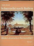 Sehnsucht nach Italien. Bilder deutscher Romantiker - Helga Robels