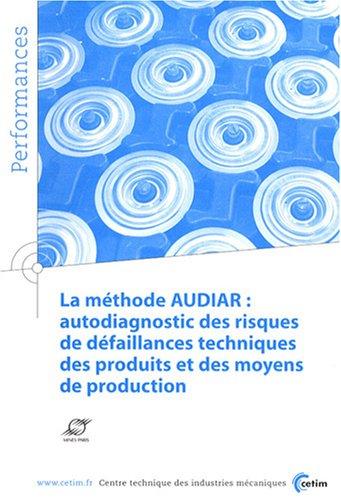 La méthode AUDIAR : autodiagnostics des risques de défaillances techniques des produits et des moyens de production