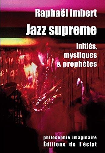Jazz suprême : Initiés, mystiques et prophètes
