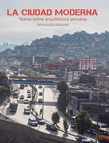 La ciudad moderna: Textos sobre arquitectura peruana por Reynaldo Ledgard