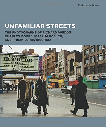 Unfamiliar streets: The Photographs of Richard Avedon, Charles Moore, Martha Rosler, and Philip-Lorca diCorcia