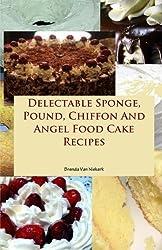 Delectable Sponge, Pound, Chiffon and Angel Food Cake Recipes by Brenda Van Niekerk (2015-03-04)