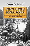 Venti angeli sopra Roma. I bombardamenti aerei sulla città eterna (il 19 luglio e il 13 agosto 1943)