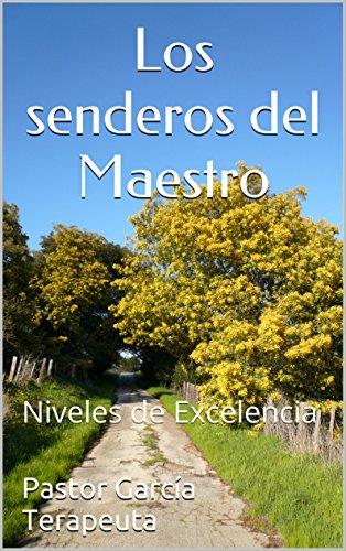Los senderos del Maestro: Niveles de Excelencia por Pastor García Terapeuta