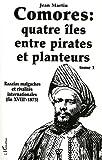 Comores, quatre îles entre pirates et planteurs, tome 1 : Razzias malgaches et rivalités internationales