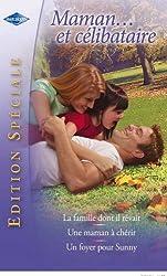 Maman... et célibataire : La famille dont il rêvait - Une maman à chérir - Un foyer pour Sunny (Edition Spéciale t. 61)