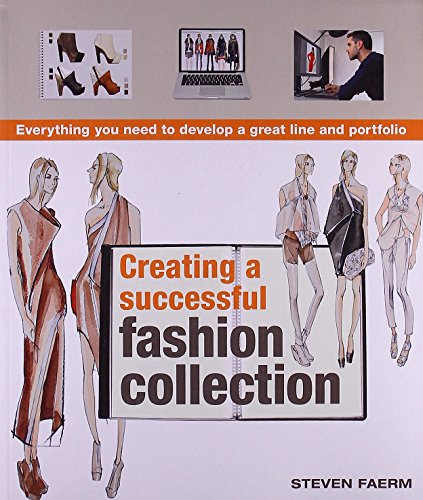 Creating a Successful Fashion Collection: Everything You Need to Develop a Great Line and Portfolio by Steven Faerm (1-Feb-2012) Paperback