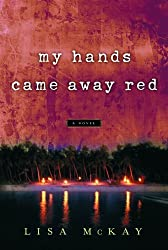 My Hands Came Away Red by Lisa McKay (2007-09-01)