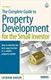 The Complete Guide to Property Development for the Small Investor: How to Identify the Best Opportunities in a Volatile Property Market