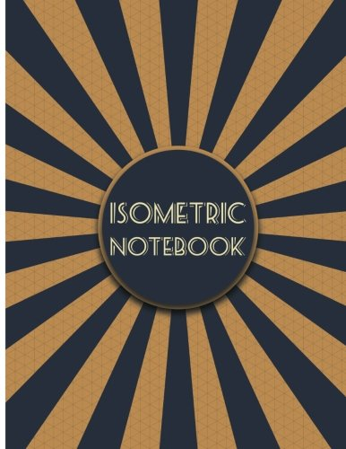 Isometric Notebook: Isometric Reticle Paper Notebook 120Pages 1/4 Inch Equilateral Triangle for 3D Graphs, Artwork, Sketch etc. por Isometric Graph Creative