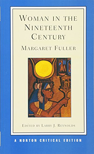 Woman in the Nineteenth Century (Norton Critical Editions)