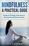 Mindfulness a Practical Guide: Guide to Finding Inner Peace and Awaken Full Awareness