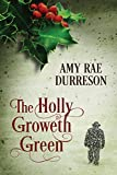 The Holly Groweth Green by Amy Rae Durreson front cover