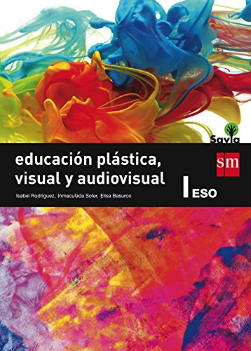 Savia, educación plástica, visual y adiovisual, 1 ESO por Elisa Basurco de Lara, Isabel Rodríguez, Inmaculada Soler Martínez