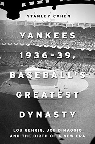 "Yankees 1936â€""39, Baseball\'s Greatest Dynasty: Lou Gehrig, Joe DiMaggio and the Birth of a New Era (English Edition)"
