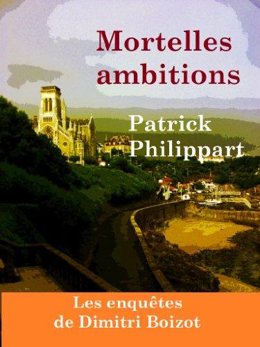 Mortelles ambitions (Les enquêtes de Dimitri Boizot t. 1) par Patrick Philippart