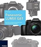 Kamerabuch Panasonic LUMIX G81: Das große Handbuch für perfekte Bilder und professionelle 4K-Videos