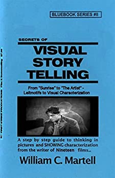 Visual Storytelling (Screenwriting Blue Books Book 8) by [Martell, William C.]