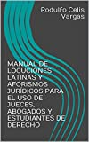 MANUAL DE  LOCUCIONES LATINAS Y AFORISMOS JURÍDICOS PARA EL USO DE JUECES, ABOGADOS Y ESTUDIANTES DE DERECHO (Spanish Edition)