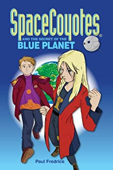 SpaceCoyotes and the Secret of The Blue Planet by [Fredrics, Paul]