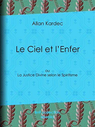 Le Ciel et l'Enfer: ou La Justice Divine selon le Spiritisme par Allan Kardec