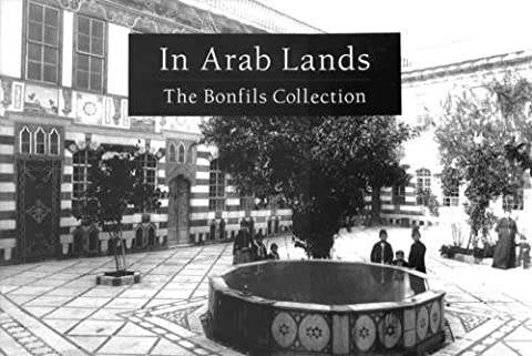 In Arab Lands: The Bonfils Collection of the University of