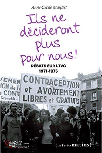 Vignette du document Ils ne décideront plus pour nous ! : débats sur l'IVG, 1971-1975