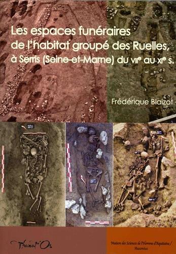 Les espaces funéraires de l'habitat groupé des Ruelles à Serris (Seine-et-Marne) du VIIe au XIe siècle : Modes d'inhumation, organisation, gestion et dynamique