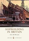 Shipbuilding in Britain (Shire Library)