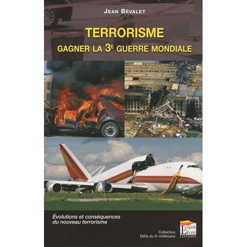 Terrorisme : Gagner la 3e Guerre Mondiale