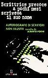 Scarica Libro Scrittrice precoce a pochi mesi scriveva il suo nome Autobiografie di scrittori non illustri (PDF,EPUB,MOBI) Online Italiano Gratis