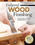 Foolproof Wood Finishing, Revised Edition: Learn How to Finish or Refinish Wood Projects with Stain, Glaze, Milk Paint, Top Coats, and More by Teri Masaschi (2014-07-01)