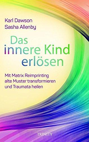 Das innere Kind erlösen: Heilung und Transformation durch Matrix Reimprinting