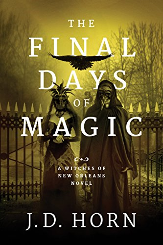 PDF Read The Final Days Of Magic Witches New Orleans EPUB BOOK BY JD Horn