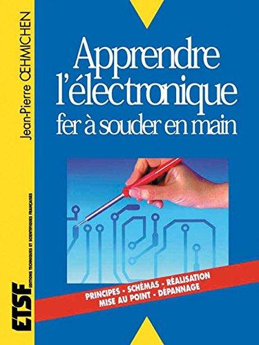 Apprendre l'électronique fer à souder en main par Jean-Pierre Oehmichen